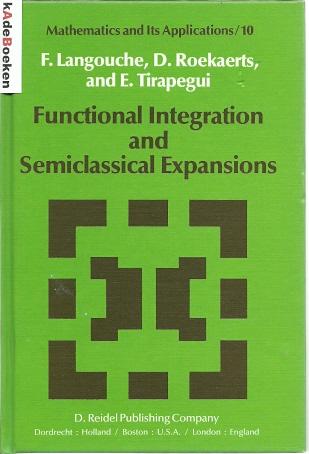 Functional Integration and Semiclassical Expansions. LANGOUCHE, F., D. ROEKAERTS & E. TIRAPEGUI