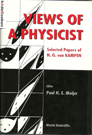 Views of a Physicist. Selected Papers of N.G. van Kampen. MEIJER, Paul H. E. [Ed.]