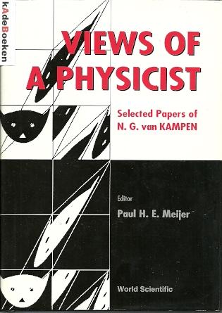 Views of a Physicist. Selected Papers of N.G. van Kampen. MEIJER, Paul H.E. [Ed.]