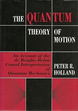 The The Quantum Theory of Motion. An account of the Broglie-Bohm Causal Interpretation of Quantum Mechanics. HOLLAND, P.R.