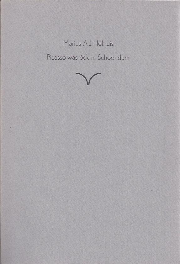 Picasso was óók in Schoorldam. HOFHUIS, Marius A.J.