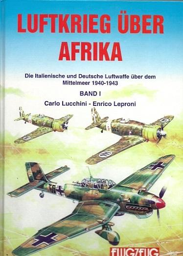 Luftkrieg über Afrika. Die Italienische und Deutsche Luftwaffe über dem Mittelmeer 1940-1943. Band I: 1940/1941. LUCCHINI, Carlo & Enrico LEPRONI
