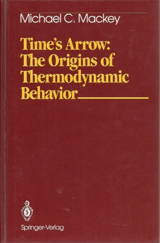 Time's Arrow: The Origins of Thermodynamic Behavior. MACKEY, Michael C.