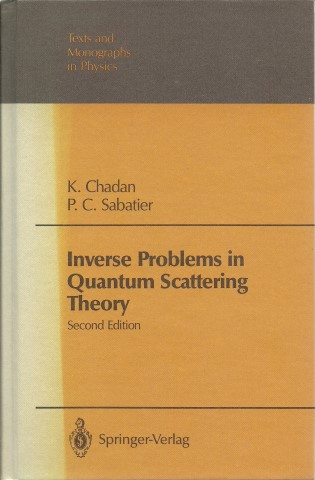 Inverse Problems in Quantum Scattering Theory. Second Edition, Revised and Expanded. With a foreword by R.G. Newton. With 24 Illustrations. CHADAN, K. and P.C. SABATIER