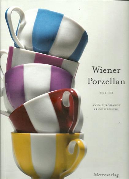 Wiener Porzellan seit 1718 / Vienna Porcelain since 1718. BURGHARDT, Anna und Arnold PÖSCHL