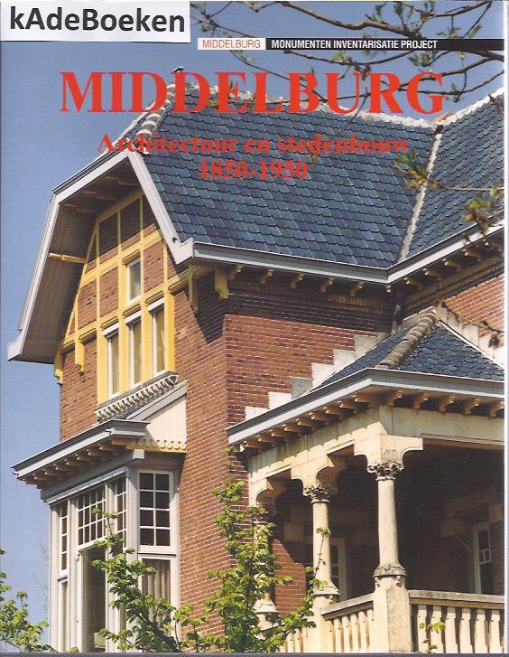 Middelburg. Architectuur en stedenbouw 1850-1940. SINKE, hANS