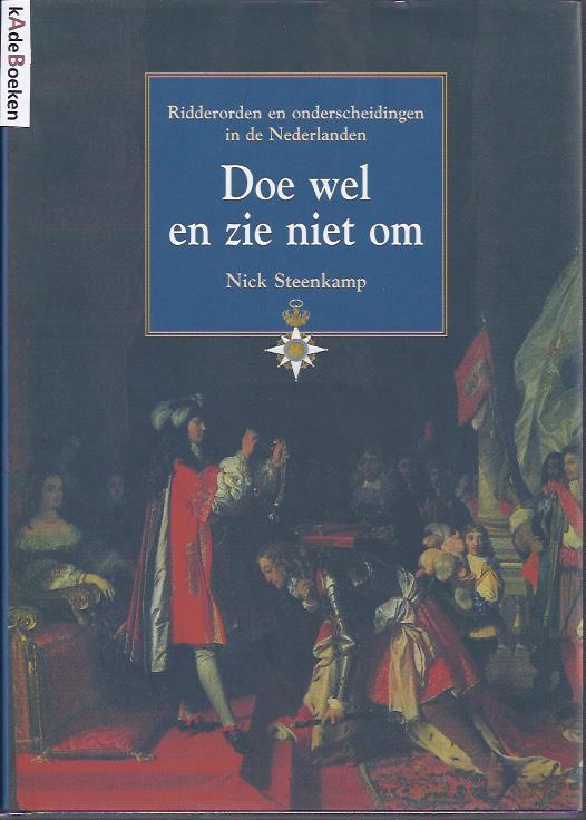 Doe wel en zie niet om. Ridderorden en onderscheidingen in de Nederlanden. STEENKAMP, Nick