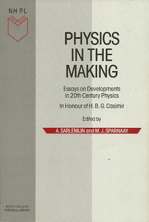 Physics in the Making. Essays on Developments in the 20th Century Physics. In honour of H.B.G. Casimir[...]. SARLEMIJN, A. & J. SPARNAAY