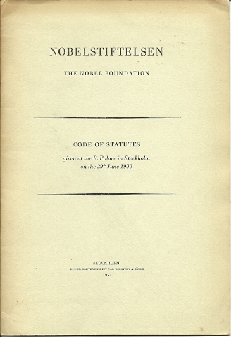 Nobelstiftelsen. The Nobel Foundation. Code of Statutes given at the R. Palace in Stockholm on the 29th June 1900 [NOBEL]