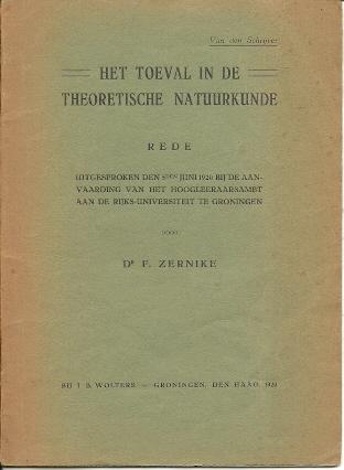 Het toeval in de theoretische natuurkunde. Rede uitgesproken den 5den juni 1920 bij de aanvaarding van het hoogleraarsambt aan de Rijks-Universiteit te Groningen. ZERNIKE, Frits