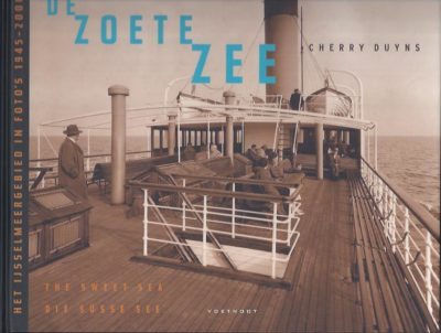 De zoete zee. Het IJssemeergebied in foto's 1945-2000. DUYNS, Cherry