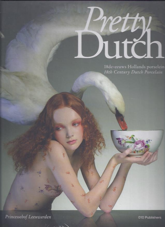 Pretty Dutch. 18de-eeuws Hollands porselein - 18th Century Dutch Porcelain. [New] TRUMPIE, Ank [Red./Ed.]