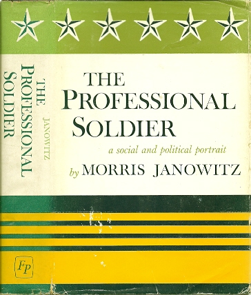 The Professional Soldier. A Social and Political Portrait [Second printing]. JANOWITZ, Morris