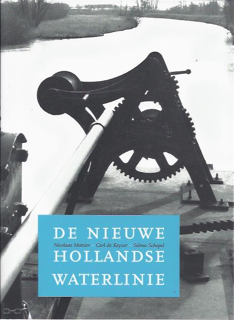 De Nieuwe Hollandse Waterlinie MATSIER, Nicolaas, Carl de KEYZER & Selma SCHEPEL