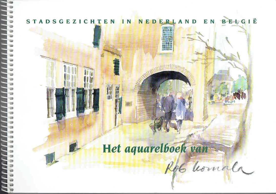 Stadsgezichten in Nederland en België. Het aquarelboek van Rob Komala. KOMALA, Rob. Tekst en beeld