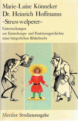 Dr. Heinrich Hoffmanns ''Struwwelpeter''. Untersuchungen zur Entstehungs- und Funktionsgeschichte eines bürgerlichen Bilderbuchs. KÖNNEKER, Marie-Luise