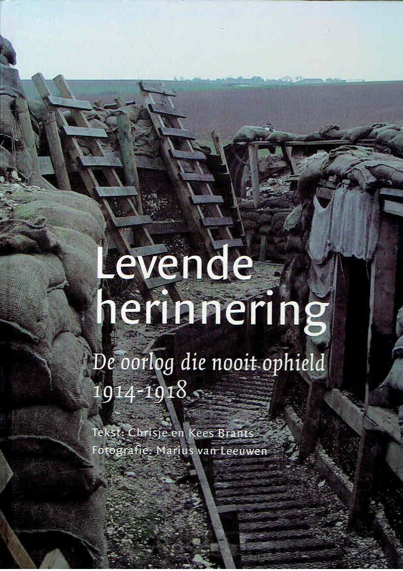 Levende herinnering. De oorlog die nooit ophield 1914-1918. BRANTS, Chrisje en Kees. Fotografie: Marius van LEEUWEN