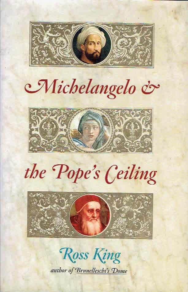 Michelangelo & the Pope's Ceiling. KING, Ross