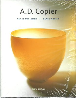 A.D. Copier. Glass Designer / Glass Artist. Second revised edition. LIEFKES, Reino
