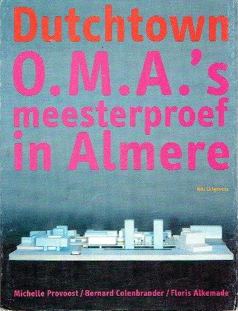 Dutchtown. O.M.A.'s meesterproef in Almere. PROVOOST, Michelle, Bernard COLENBRANDER & Floris ALKEMADE