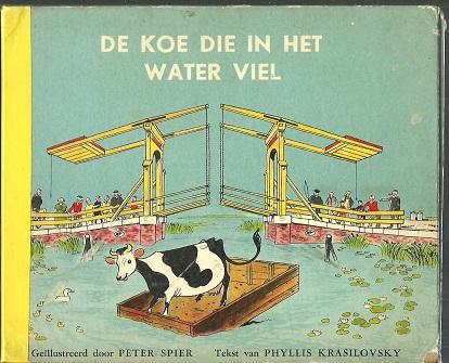 De koe die in het water viel. Geïllustreerd door Peter Spier. KRASILOVSKY, Phyllis & Peter SPIER