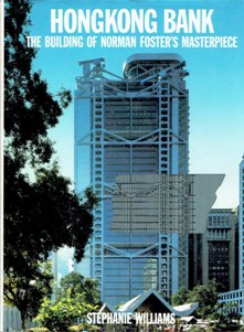 Hongkong Bank. The building of Norman Foster's masterpiece. WILLIAMS, Stephanie