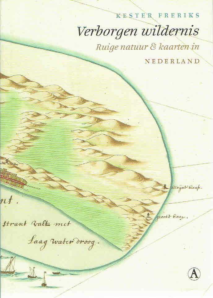 Verborgen wildernis. Ruige natuur & kaarten in Nederland. Met medewerking van Jan W.H. Werner. FRERIKS, Kester