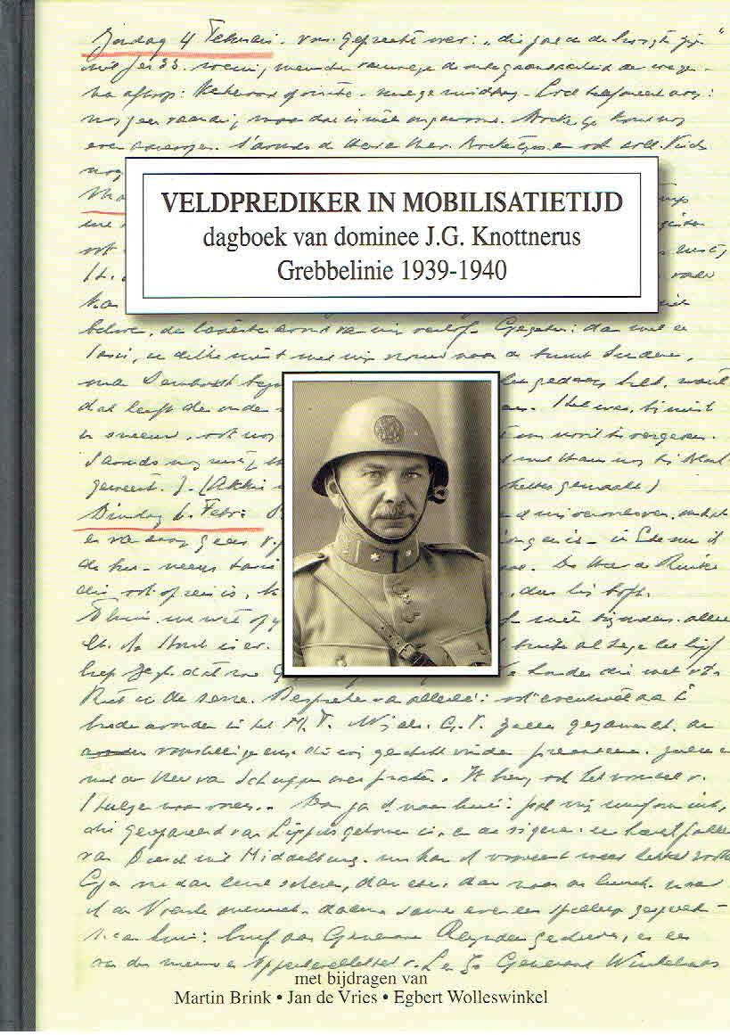 Veldprediker in mobilisatietijd. Dagboek van dominee J.G. Knottnerus, Grebbelinie 1939-1940. BRINK, Martin e.a.