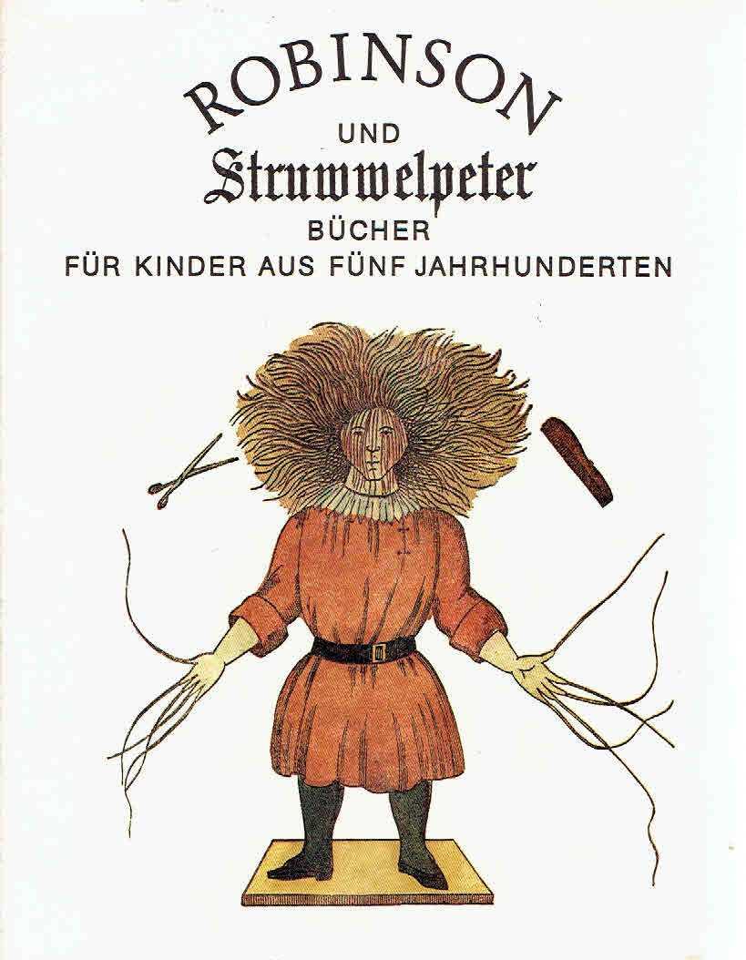 Robinson und Struwwelpeter. Bücher für Kinder aus Fünf Jahrhunderten. [2. Auflage]. WEGEHAUPT, Heinz