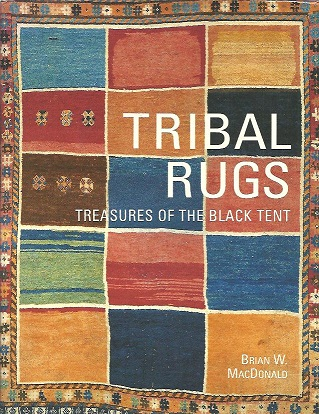 Tribal Rugs. Treasures of the Black Tent. MacDONALD, Brian W.