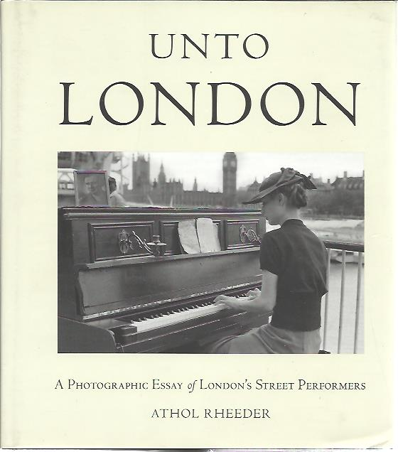 Unto London. A Photographic Essay of London's Street Performers. RHEEDER, Athol