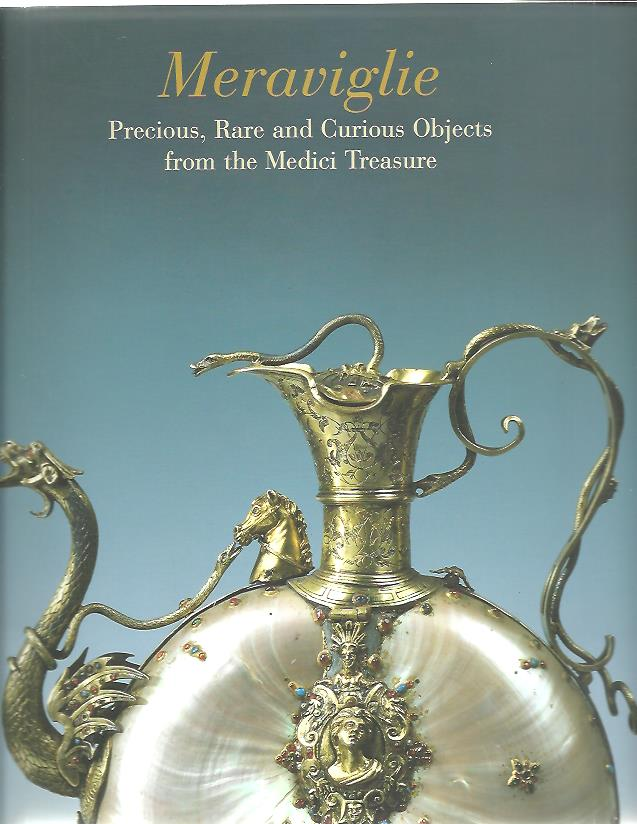Meraviglie. Precious, Rare and Curious Objects from the Medici Treasure. MOSCO, Marilena