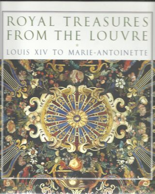 Royal Treasures from the Louvre - Louis XIV to Marie-Antoinette. [New]. BASCOU, Marc, Michèle BIMBENET-PRIVAT and Martin CHAPMAN