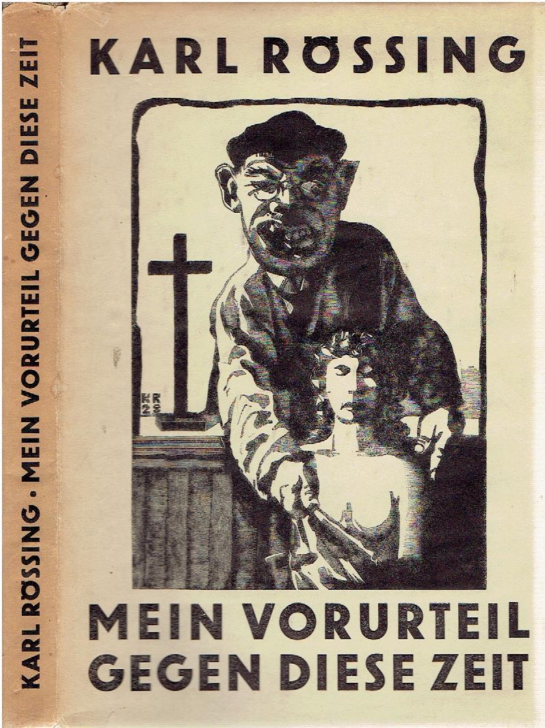 Mein Vorurteil gegen diese Zeit. 100 Holzschnitte von Karl Rössing. RÖSSING, Karl