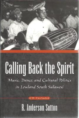 Calling Back the Spirit. Music, Dance, and Cultural Politics in Lowland South Sulawesi. [+ CD]. SUTTON, R. Andersen