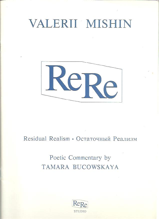 ReRe. Residual Realism. Poetic Commentary by Tamara Bucowskaya. MISHIN, Valerii
