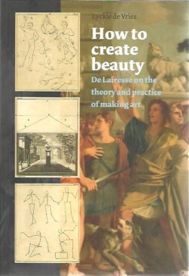 How to create beauty. De Lairesse on the theory and practice of making art. + CD-Rom. VRIES, Lyckle de