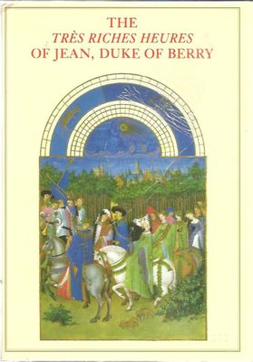 The 'Très Riches Heures' of Jean, Duke of Berry. [English]. LONGNON, Jean, Raymond CAZELLES & Millard MEISS