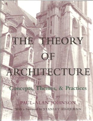 The Theory of Architecture. Concepts, Themes, & Practices. JOHNSON, Paul-Alan