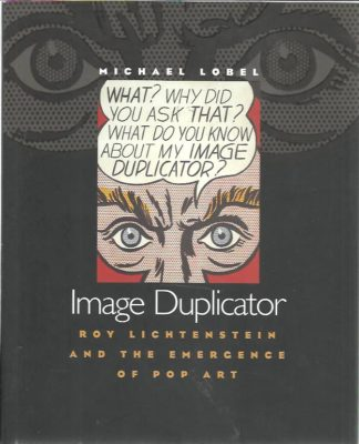 Image Duplicator. Roy Lichtenstein and the emergence of Pop Art. LOBEL, Michael