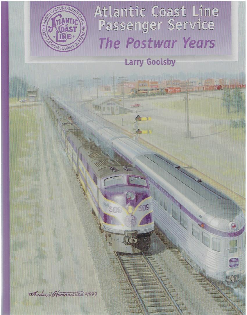 Atlantic Coast Line Passenger Service. The Postwar Years. [Third printing]. GOOLSBY, Larry