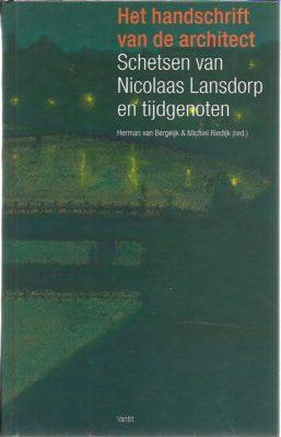 Het handschrift van de architect. Schetsen van Nicolaas Lansdorp en tijdgenoten. BERGEIJK, Herman van & Michiel RIEDIJK (Red.)