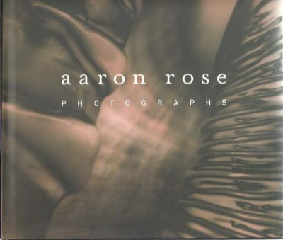 Aaron Rose Photographs. Essay and interview by Alfred Corn. ROSE, Aaron