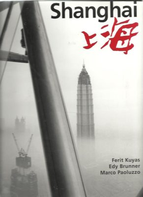 Shanghai. Foreword Urs Morf. Introduction Wang Anyi. KUYAS, Ferit, Edy BRUNNER & Marco PAOLUZZO