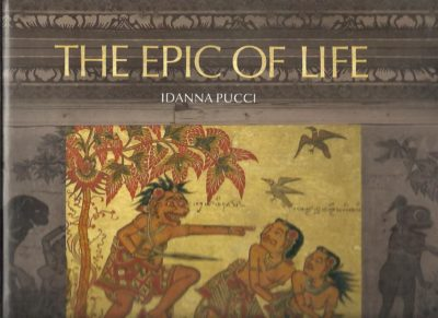 The Epic of Life. A Balinese Journey of the Soul. PUCCI, Indanna