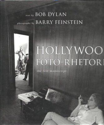 Hollywood foto-rhetoric. The lost manuscript. Text by Bob Dylan. Photographs by Barry Feinstein. FEINSTEIN, Barry
