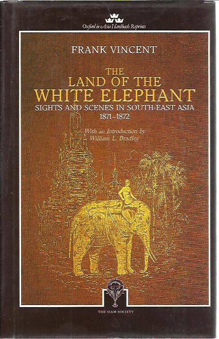 The Land of the White Elephant. Sights and scenes in South-East Asia 1871-1872. With an introduction by William L. Bradley. VINCENT, Frank
