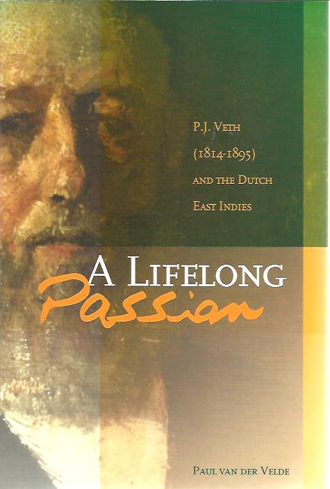A Lifelong Passion. P.J. Veth (1814-1895) and the Dutch Indies. VELDE, Paul van der