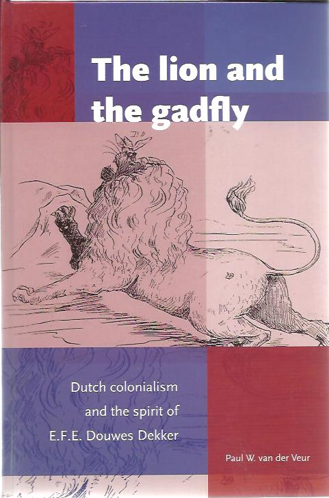The Lion and the Gadfly. Dutch colonialism and the spirit of E.F.E. Douwes Dekker. VEUR, Paul W. van der