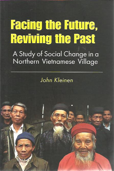 Facing the Future, Reviving the Past. A Study of Social Change in a Northern Vietnamese Village. KLEINEN, John